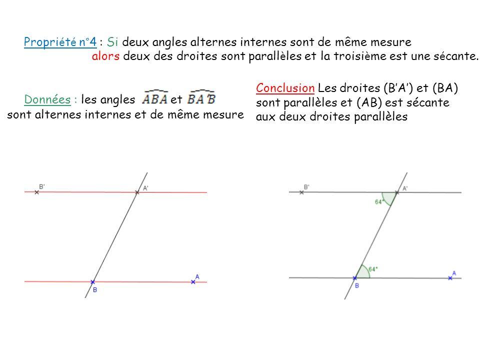 Propriété n°4 : Si deux angles alternes internes sont de même mesure alors deux des droites sont parallèles et la troisième est une sécante.