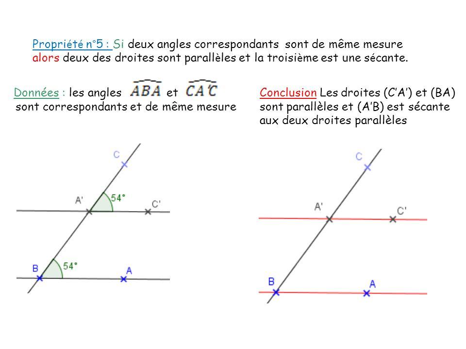 Propriété n°5 : Si deux angles correspondants sont de même mesure alors deux des droites sont parallèles et la troisième est une sécante.