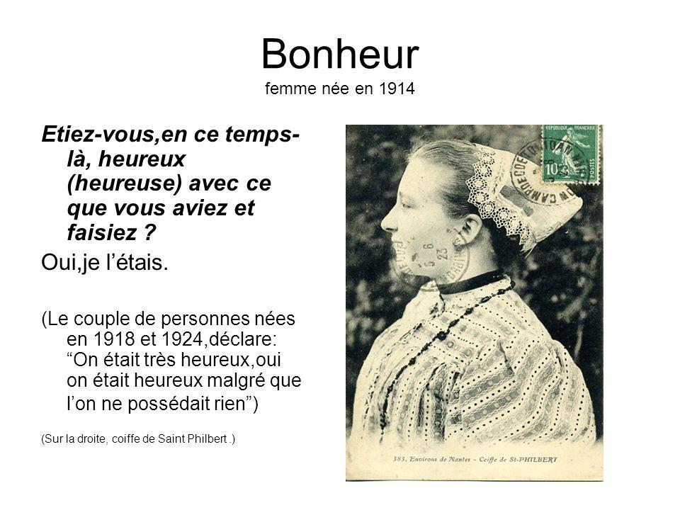 Bonheur femme née en 1914 Etiez-vous,en ce temps-là, heureux (heureuse) avec ce que vous aviez et faisiez