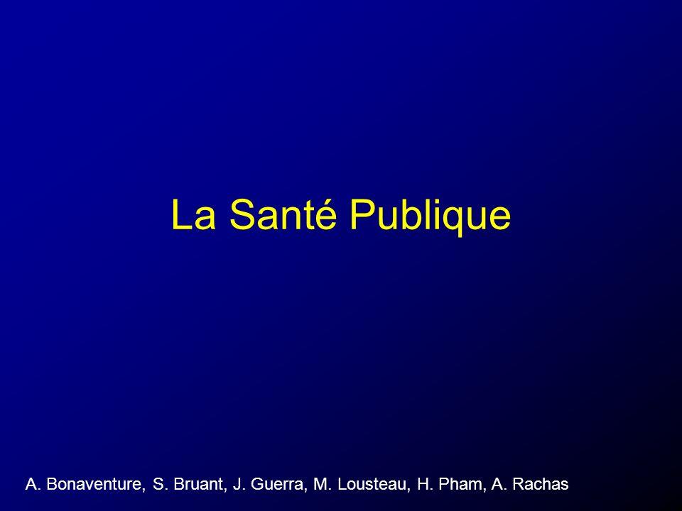 La Santé Publique A. Bonaventure, S. Bruant, J. Guerra, M. Lousteau, H. Pham, A. Rachas