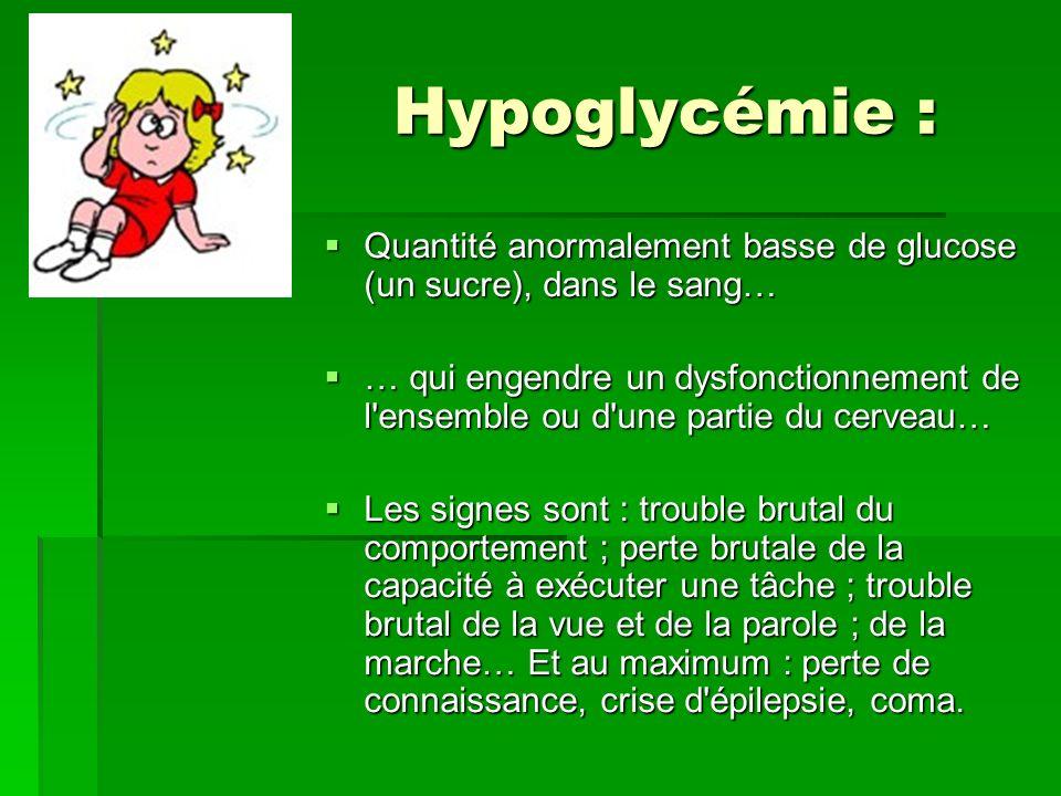 Hypoglycémie : Quantité anormalement basse de glucose (un sucre), dans le sang…