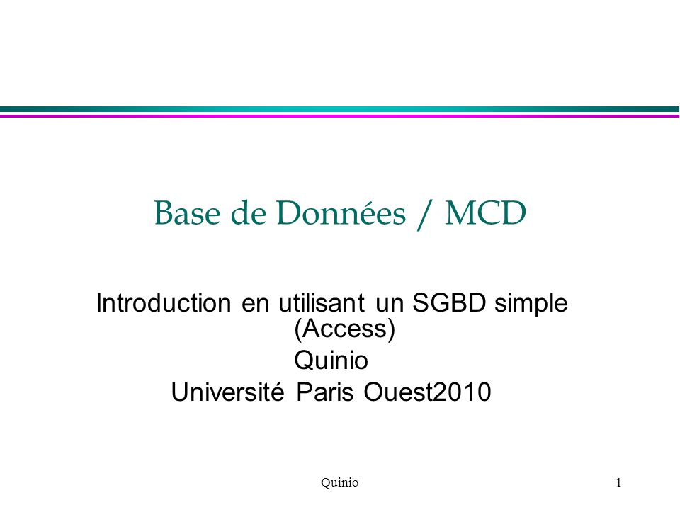 Base de Données / MCD Introduction en utilisant un SGBD simple (Access) Quinio. Université Paris Ouest2010.