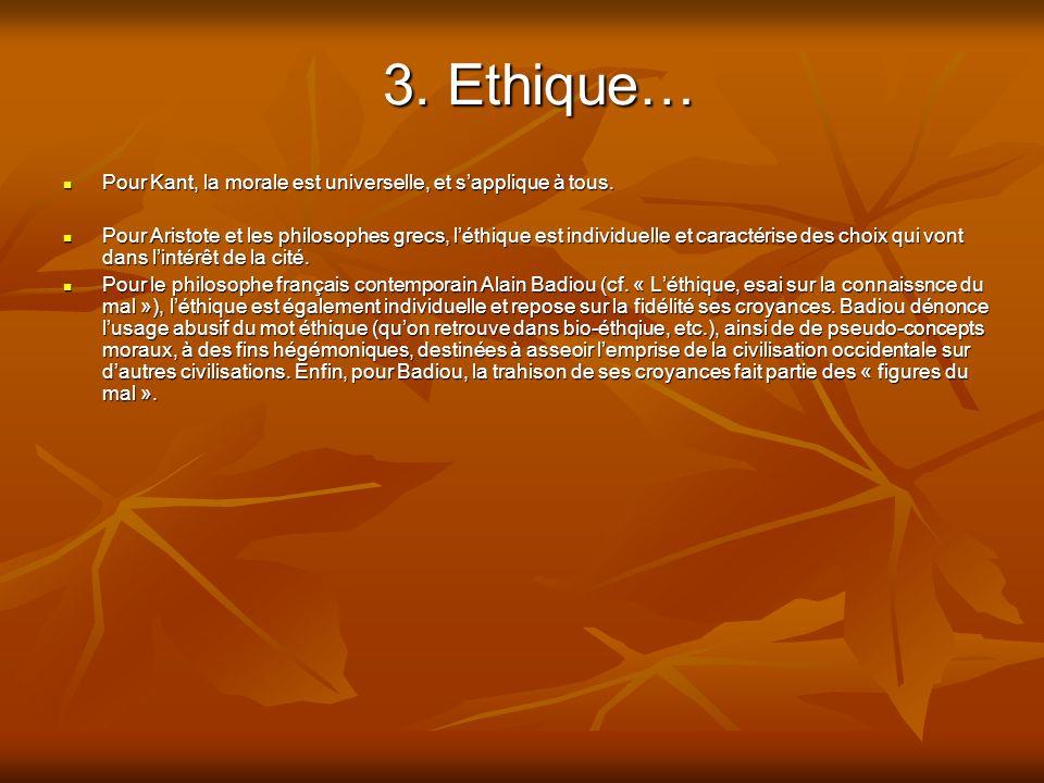 3. Ethique… Pour Kant, la morale est universelle, et s'applique à tous.