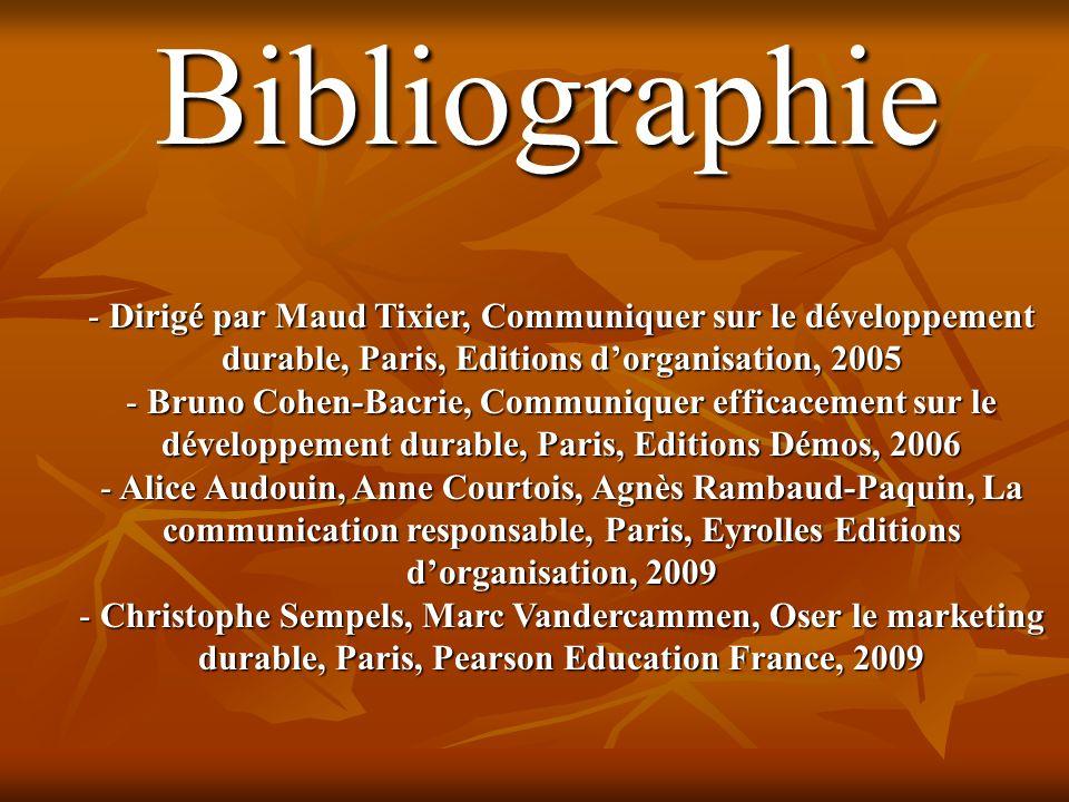 Bibliographie Dirigé par Maud Tixier, Communiquer sur le développement durable, Paris, Editions d'organisation, 2005.
