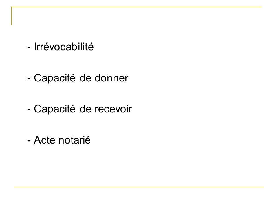 - Irrévocabilité - Capacité de donner - Capacité de recevoir - Acte notarié