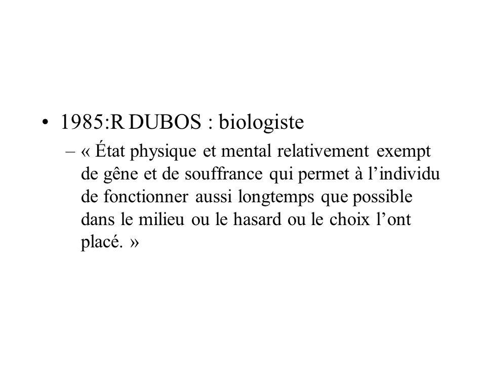 1985:R DUBOS : biologiste