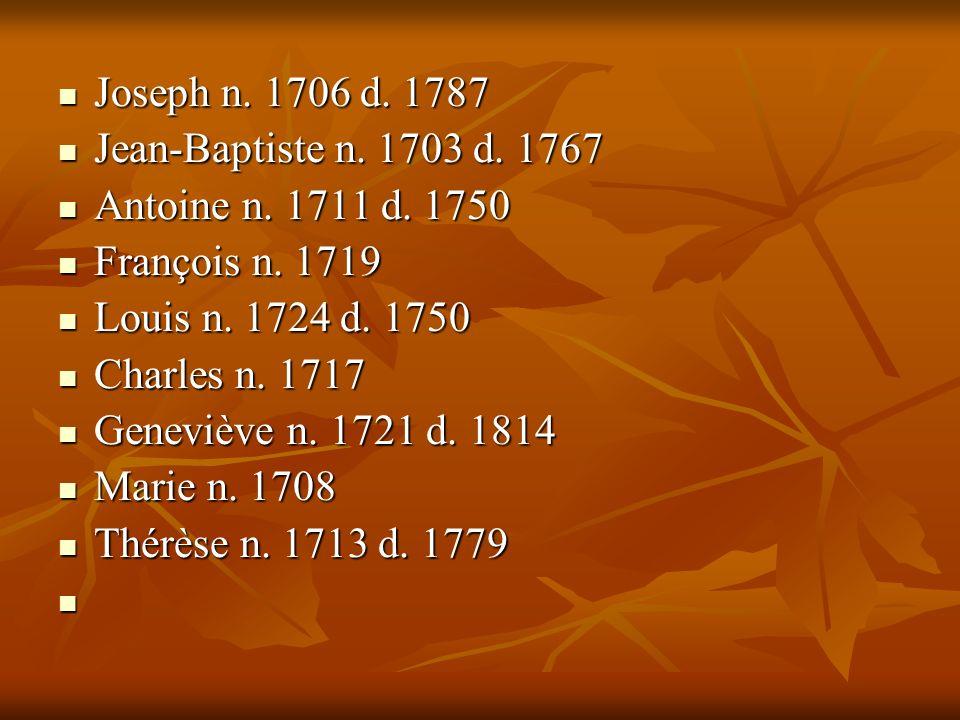 Joseph n. 1706 d. 1787 Jean-Baptiste n. 1703 d. 1767. Antoine n. 1711 d. 1750. François n. 1719. Louis n. 1724 d. 1750.