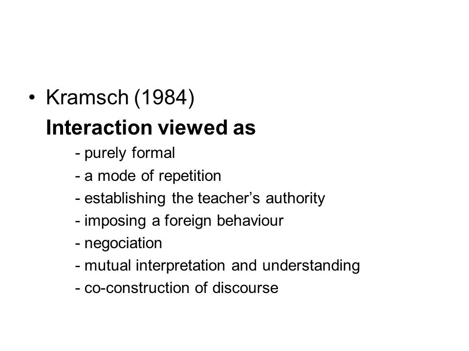 Kramsch (1984) Interaction viewed as - purely formal