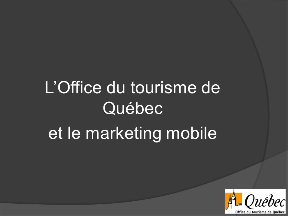 L office du tourisme de qu bec et le marketing mobile ppt t l charger - Office de tourisme quebec ...