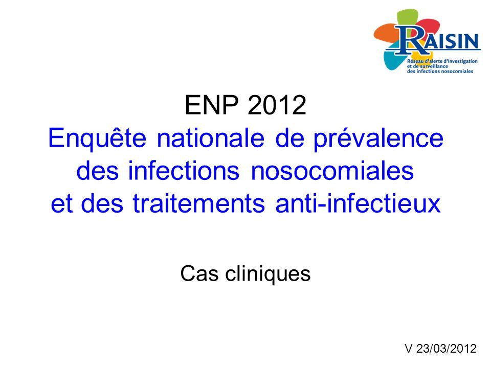 ENP 2012 Enquête nationale de prévalence des infections nosocomiales et des traitements anti-infectieux