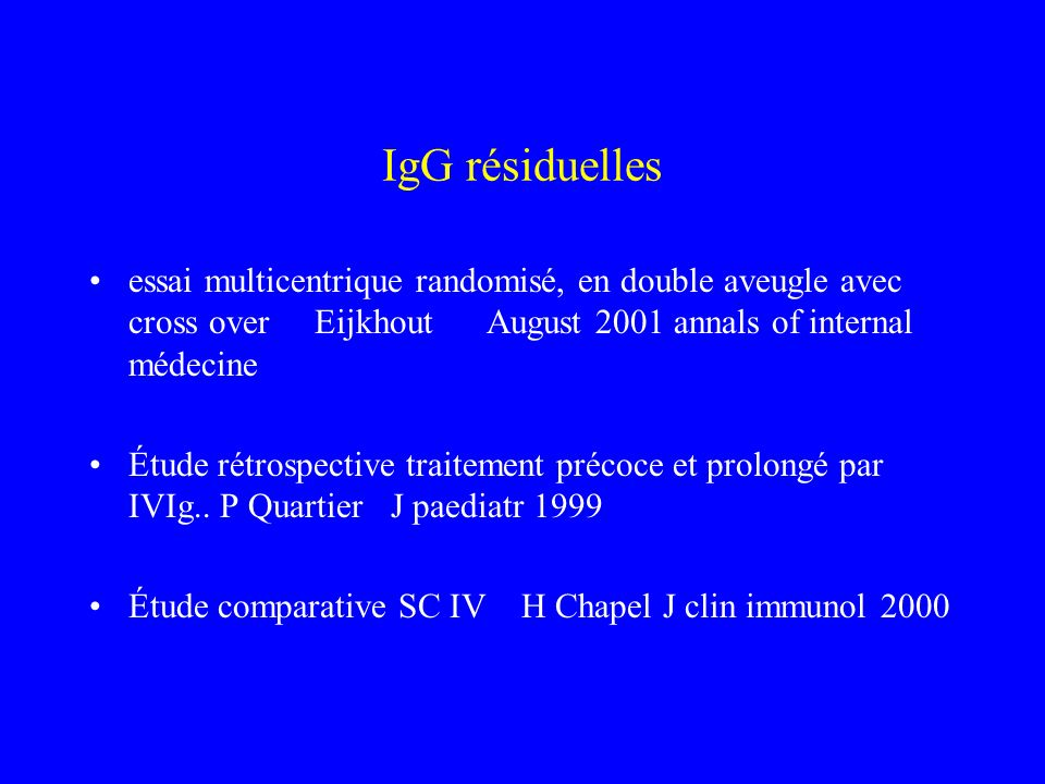 IgG résiduelles essai multicentrique randomisé, en double aveugle avec cross over Eijkhout August 2001 annals of internal médecine.