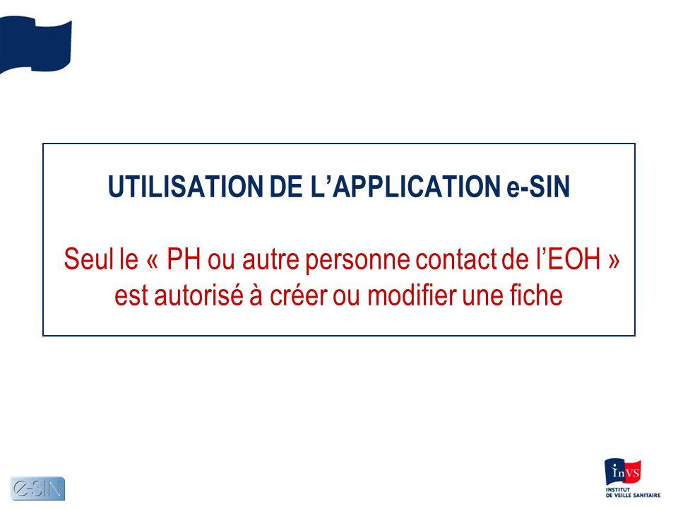 UTILISATION DE L'APPLICATION e-SIN Seul le « PH ou autre personne contact de l'EOH » est autorisé à créer ou modifier une fiche