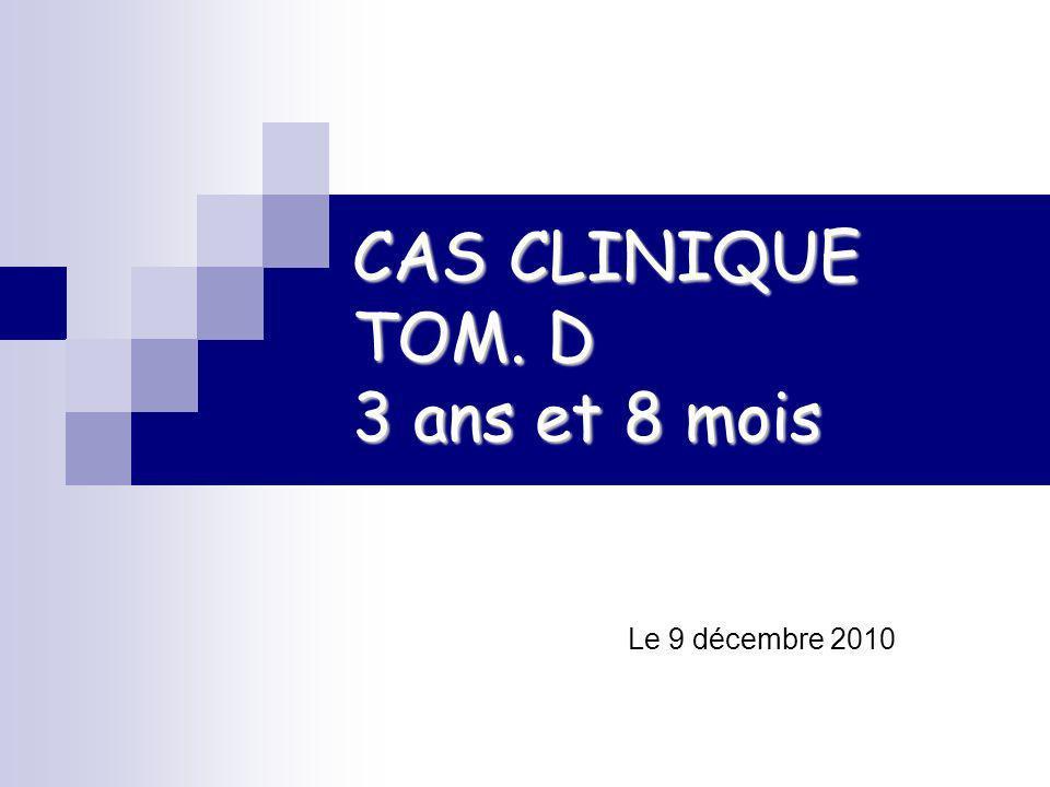 CAS CLINIQUE TOM. D 3 ans et 8 mois