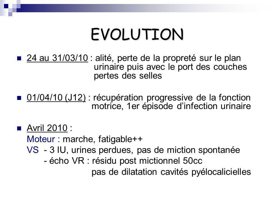 EVOLUTION 24 au 31/03/10 : alité, perte de la propreté sur le plan urinaire puis avec le port des couches pertes des selles.