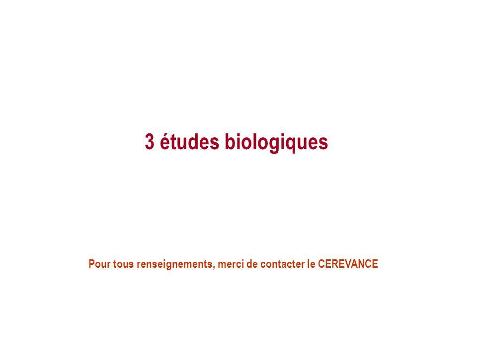 3 études biologiques Pour tous renseignements, merci de contacter le CEREVANCE