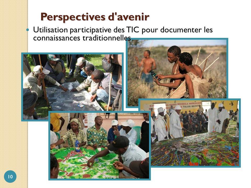 Perspectives d avenir Utilisation participative des TIC pour documenter les connaissances traditionnelles.