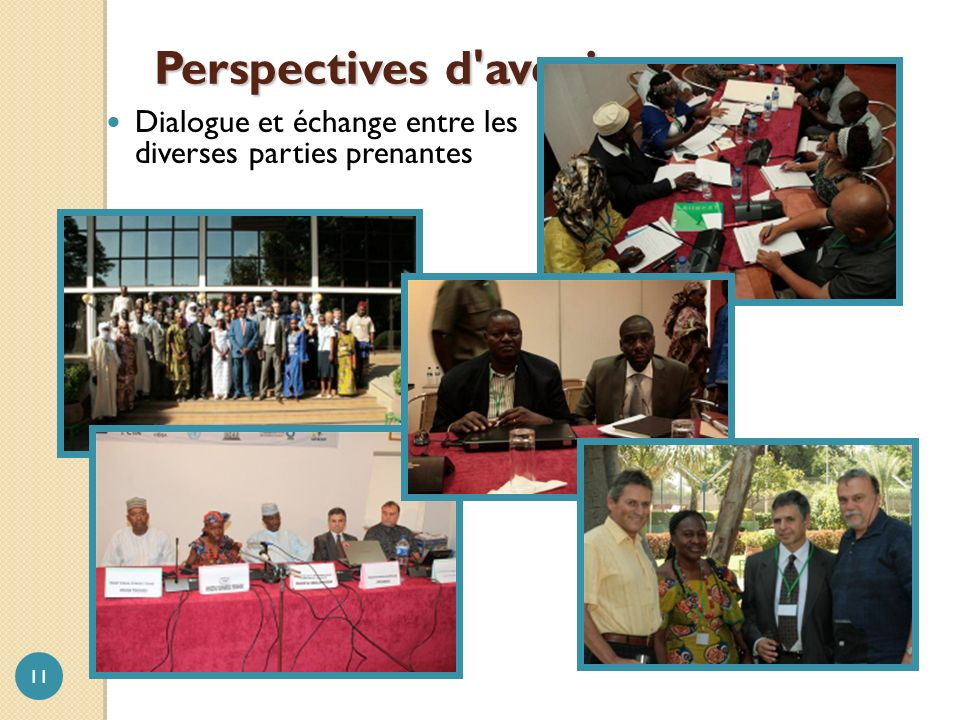 Perspectives d avenir Dialogue et échange entre les diverses parties prenantes 11