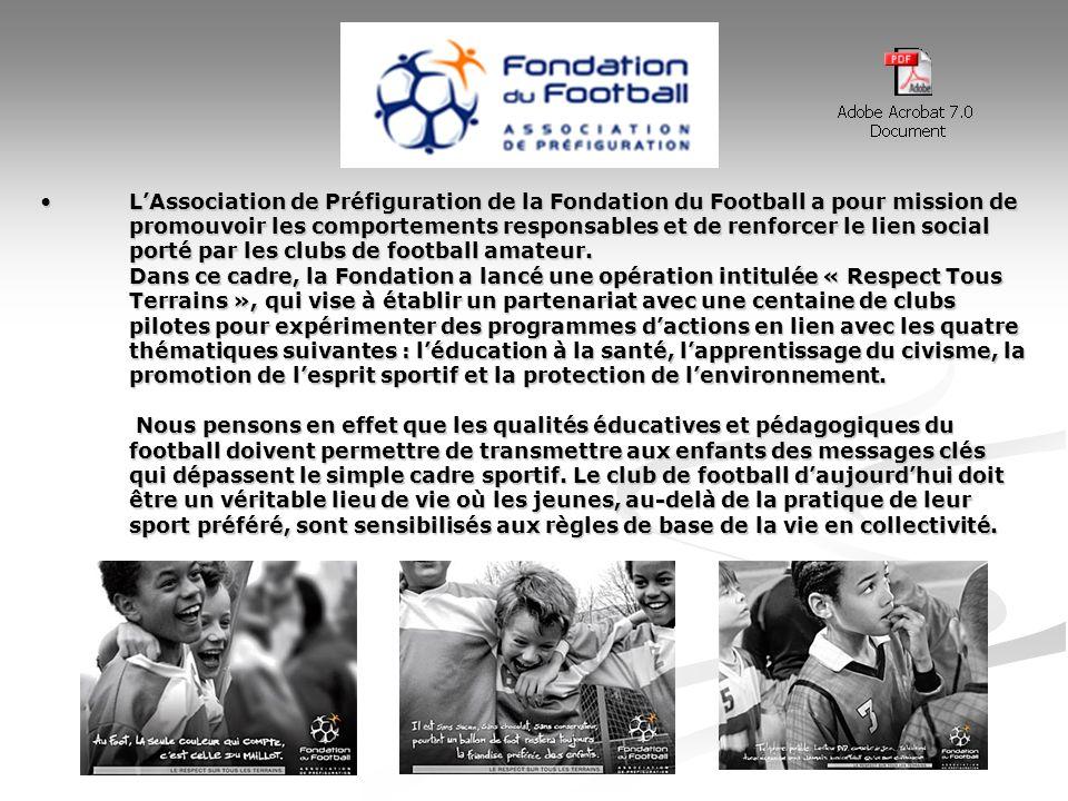 L'Association de Préfiguration de la Fondation du Football a pour mission de promouvoir les comportements responsables et de renforcer le lien social porté par les clubs de football amateur.