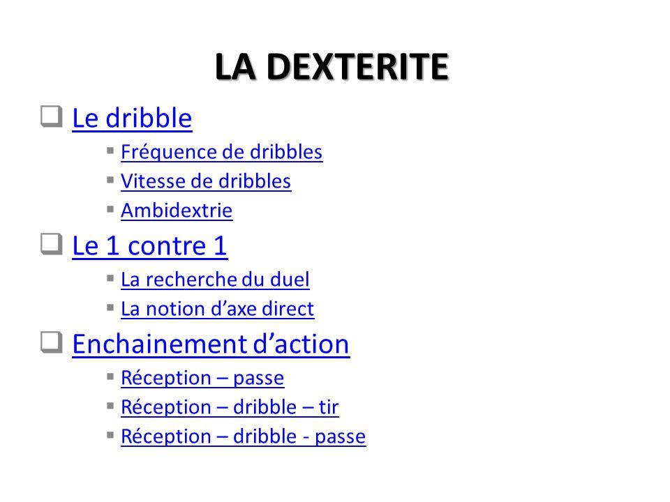 LA DEXTERITE Le dribble Le 1 contre 1 Enchainement d'action