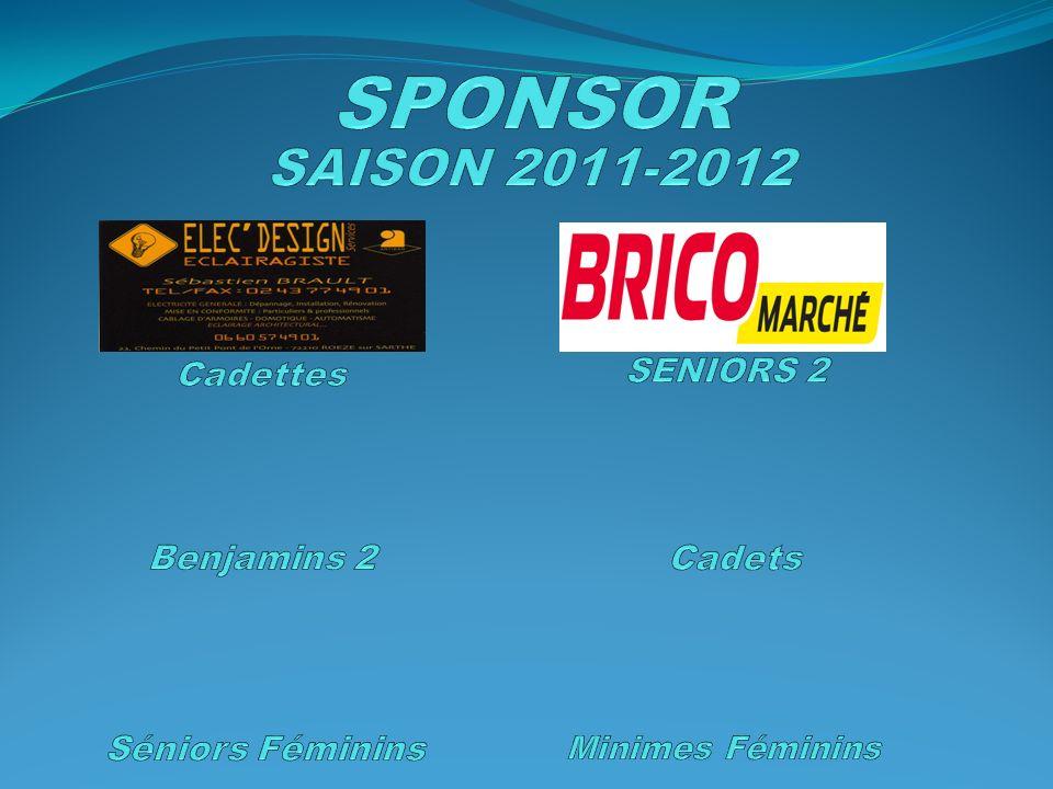 SPONSOR SAISON 2011-2012 Cadettes SENIORS 2 Benjamins 2 Cadets
