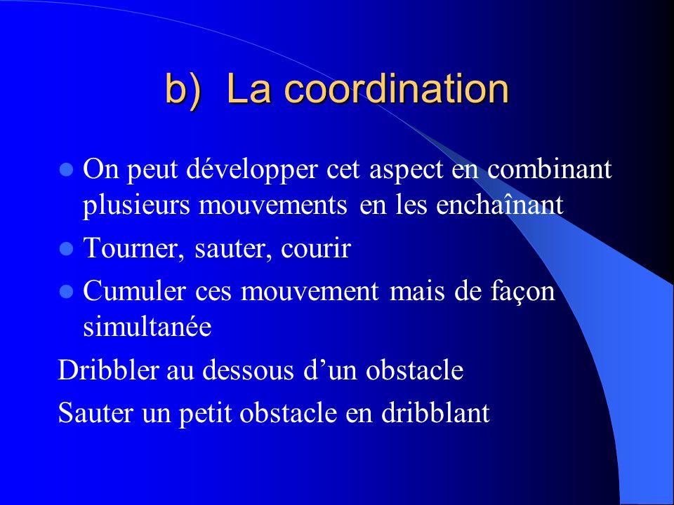 La coordination On peut développer cet aspect en combinant plusieurs mouvements en les enchaînant. Tourner, sauter, courir.