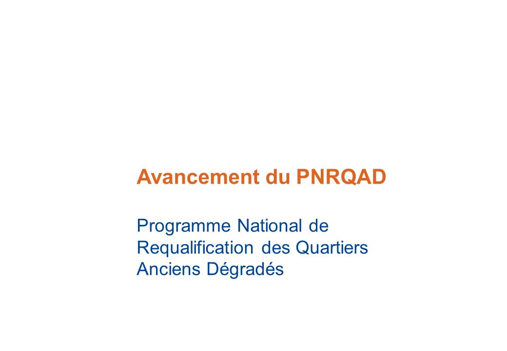 Avancement du PNRQAD Programme National de Requalification des Quartiers Anciens Dégradés 7