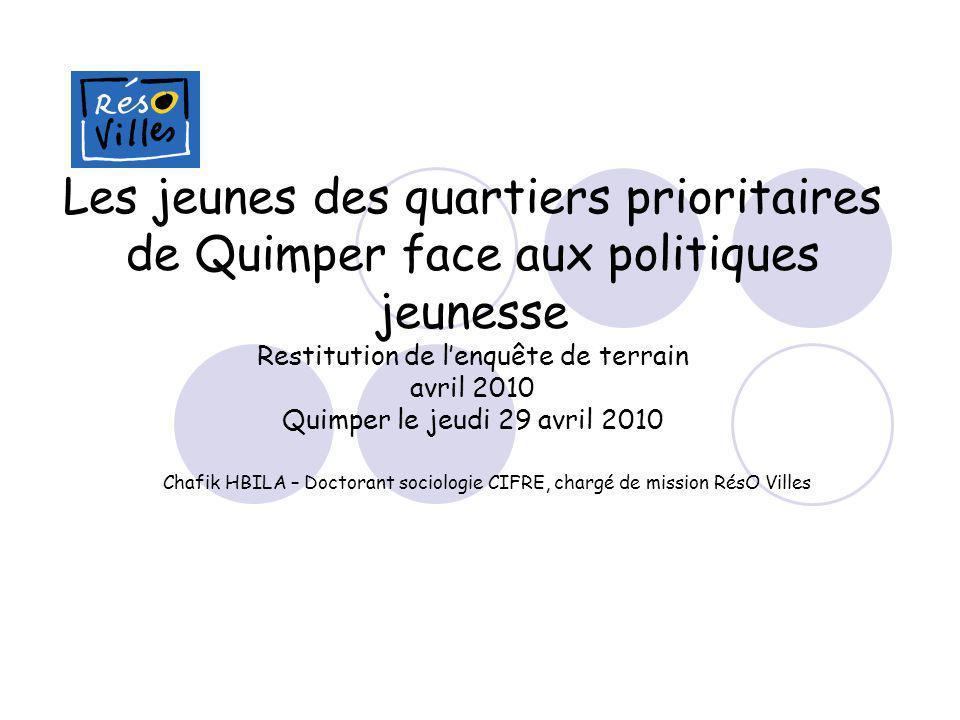 Les jeunes des quartiers prioritaires de Quimper face aux politiques jeunesse Restitution de l'enquête de terrain avril 2010 Quimper le jeudi 29 avril 2010