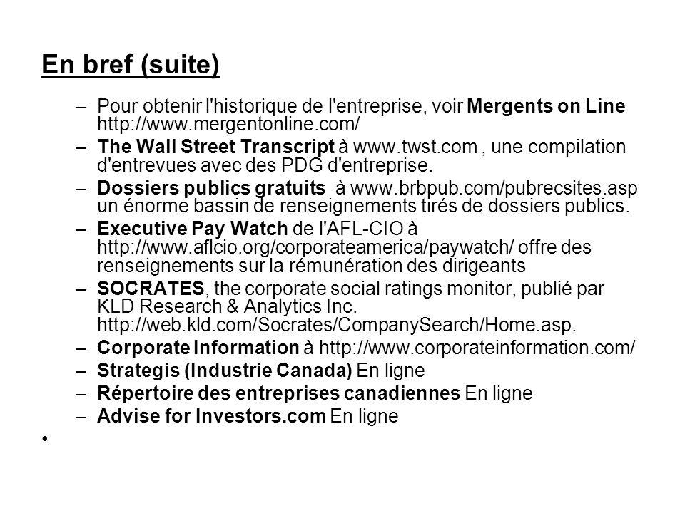 En bref (suite) Pour obtenir l historique de l entreprise, voir Mergents on Line http://www.mergentonline.com/