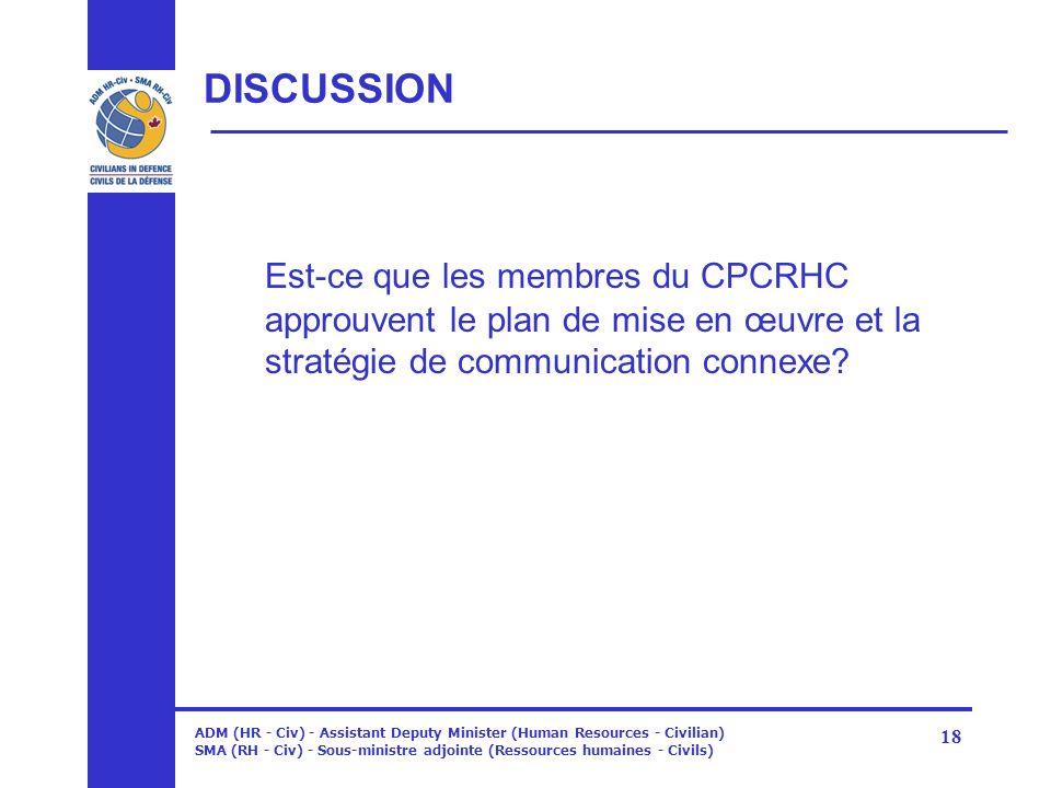 DISCUSSION Est-ce que les membres du CPCRHC approuvent le plan de mise en œuvre et la stratégie de communication connexe