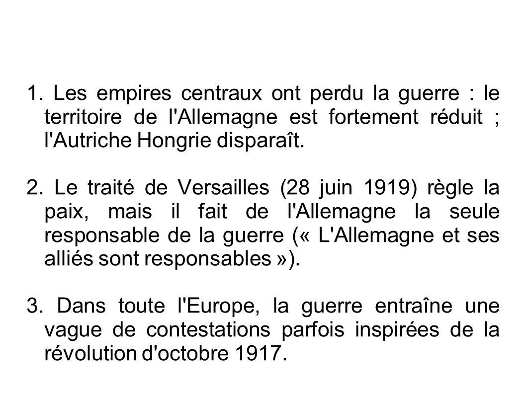 1. Les empires centraux ont perdu la guerre : le territoire de l Allemagne est fortement réduit ; l Autriche Hongrie disparaît.