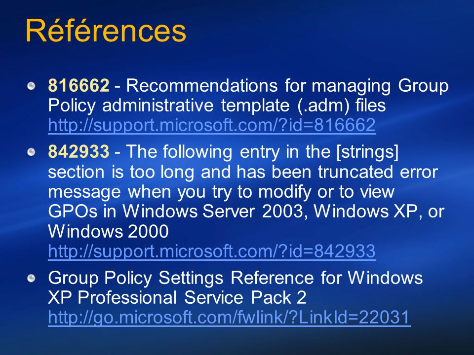 Références 816662 - Recommendations for managing Group Policy administrative template (.adm) files http://support.microsoft.com/ id=816662.