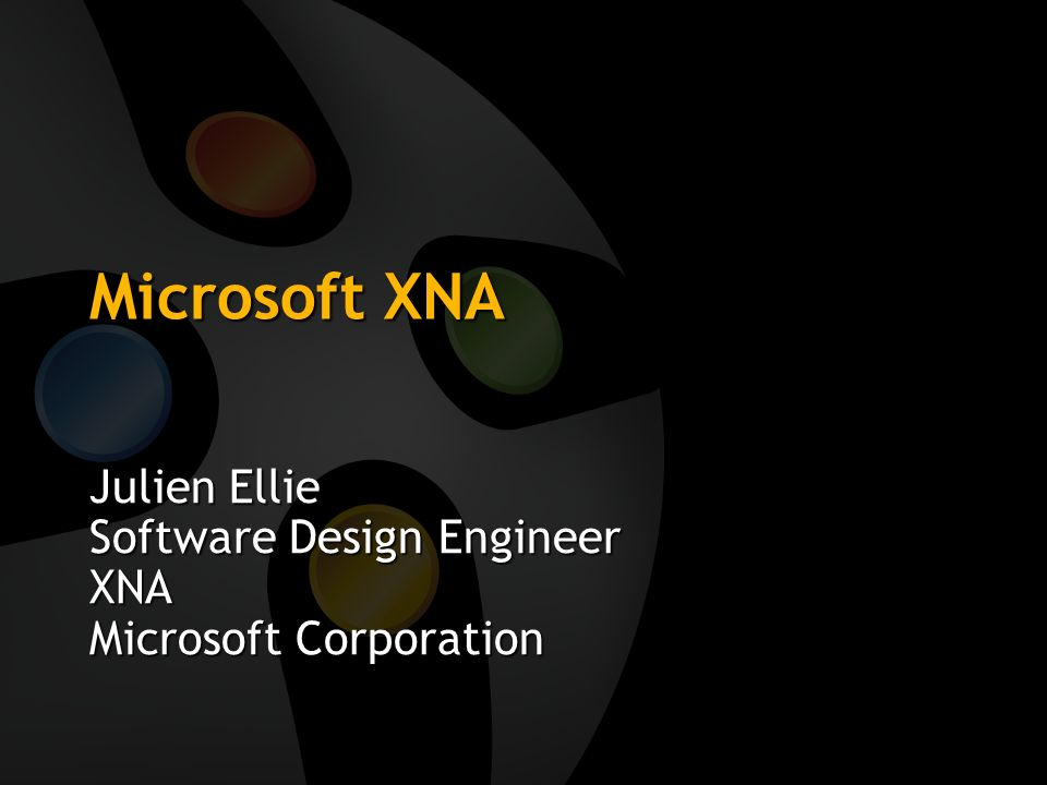 Julien Ellie Software Design Engineer XNA Microsoft Corporation