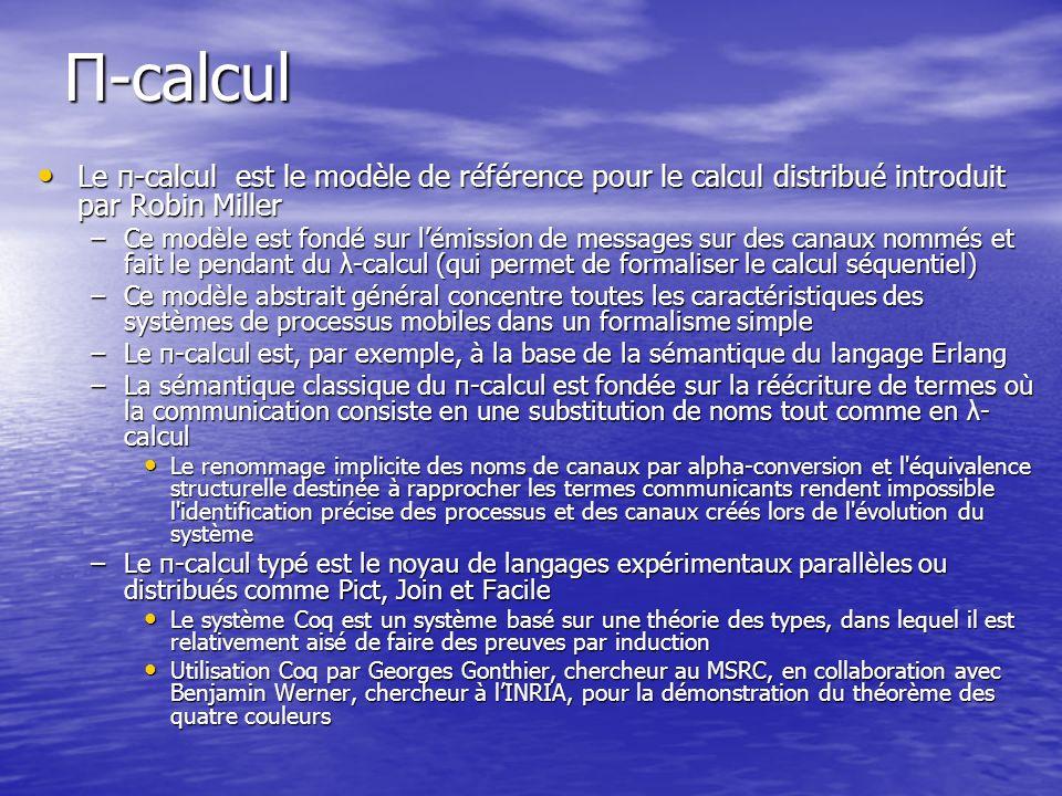Π-calcul Le π-calcul est le modèle de référence pour le calcul distribué introduit par Robin Miller.