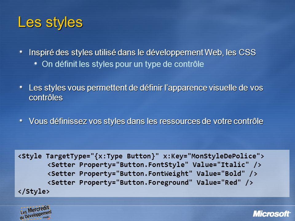 Les styles Inspiré des styles utilisé dans le développement Web, les CSS. On définit les styles pour un type de contrôle.