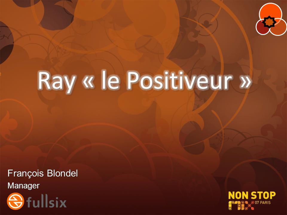 Ray « le Positiveur » François Blondel Manager