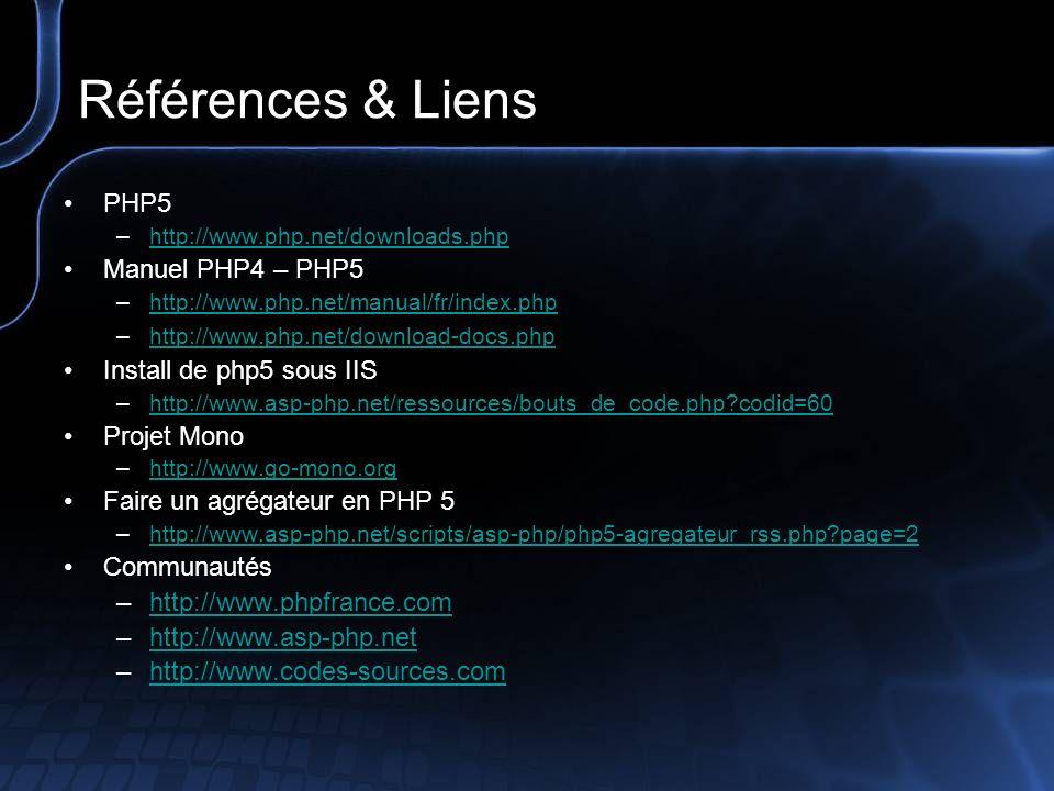 Références & Liens PHP5 Manuel PHP4 – PHP5 Install de php5 sous IIS