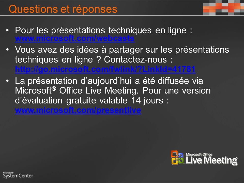 Questions et réponses Pour les présentations techniques en ligne : www.microsoft.com/webcasts.