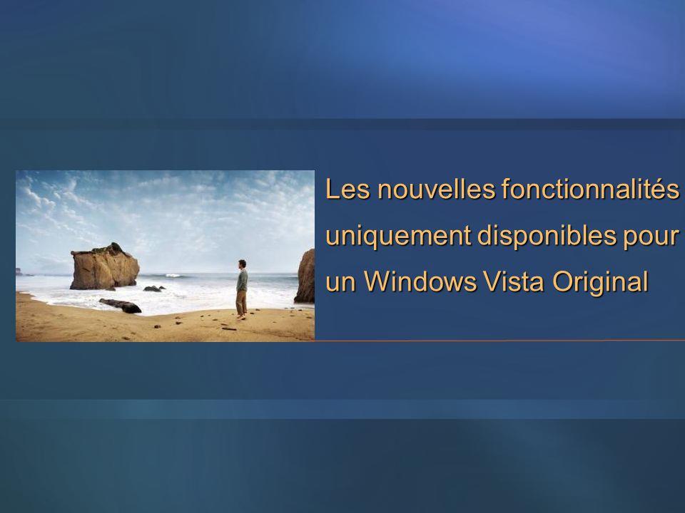 Les nouvelles fonctionnalités uniquement disponibles pour un Windows Vista Original