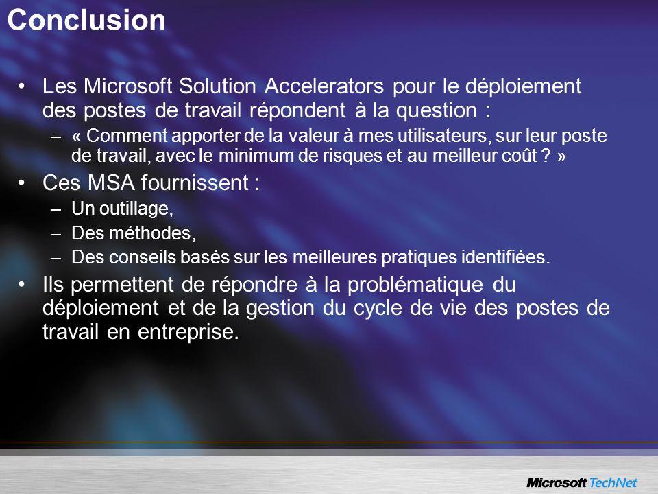 Conclusion Les Microsoft Solution Accelerators pour le déploiement des postes de travail répondent à la question :