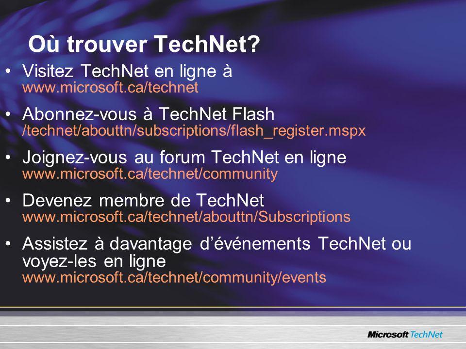 Où trouver TechNet Visitez TechNet en ligne à www.microsoft.ca/technet.