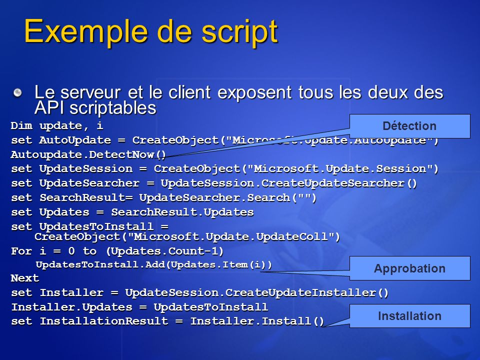 Exemple de script Le serveur et le client exposent tous les deux des API scriptables. Dim update, i.