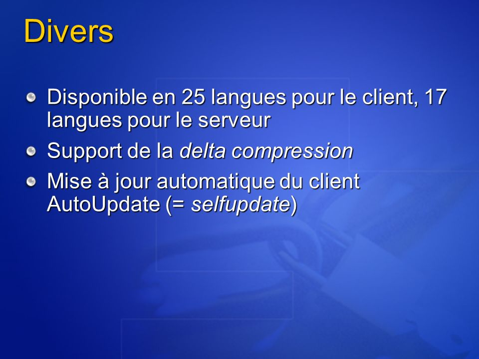 Divers Disponible en 25 langues pour le client, 17 langues pour le serveur. Support de la delta compression.