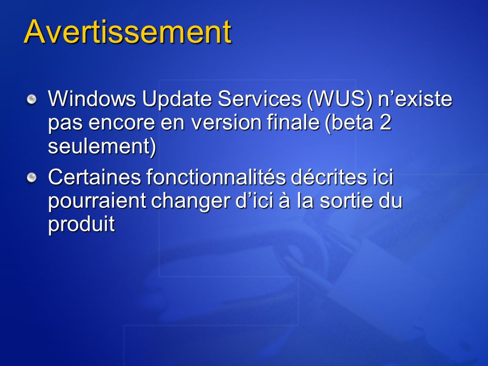 Avertissement Windows Update Services (WUS) n'existe pas encore en version finale (beta 2 seulement)