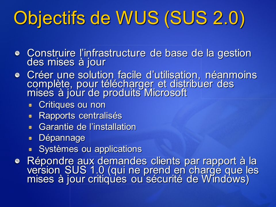 Objectifs de WUS (SUS 2.0) Construire l'infrastructure de base de la gestion des mises à jour.