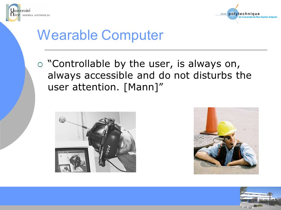 Wearable Computer Controllable by the user, is always on, always accessible and do not disturbs the user attention.
