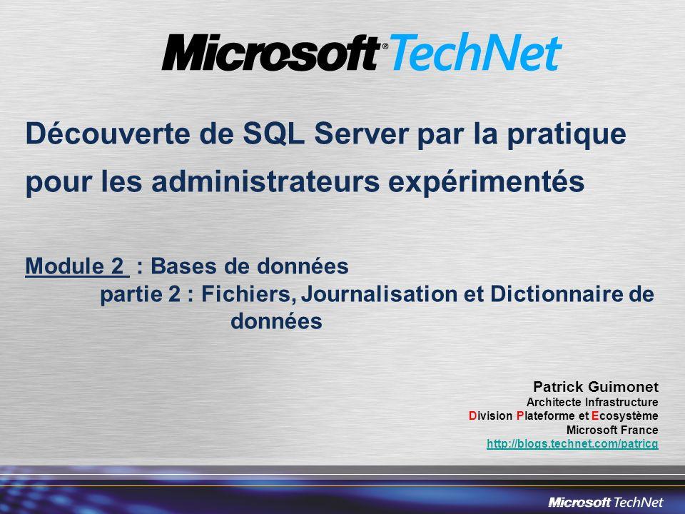 Découverte de SQL Server par la pratique pour les administrateurs expérimentés Module 2 : Bases de données partie 2 : Fichiers, Journalisation et Dictionnaire de données