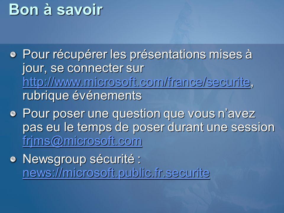 Bon à savoir Pour récupérer les présentations mises à jour, se connecter sur http://www.microsoft.com/france/securite, rubrique événements.