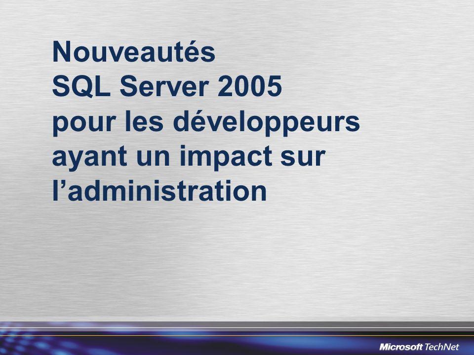 Nouveautés SQL Server 2005 pour les développeurs ayant un impact sur l'administration