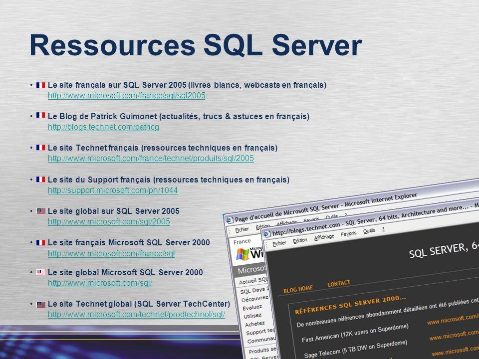 Ressources SQL Server Le site français sur SQL Server 2005 (livres blancs, webcasts en français) http://www.microsoft.com/france/sql/sql2005.