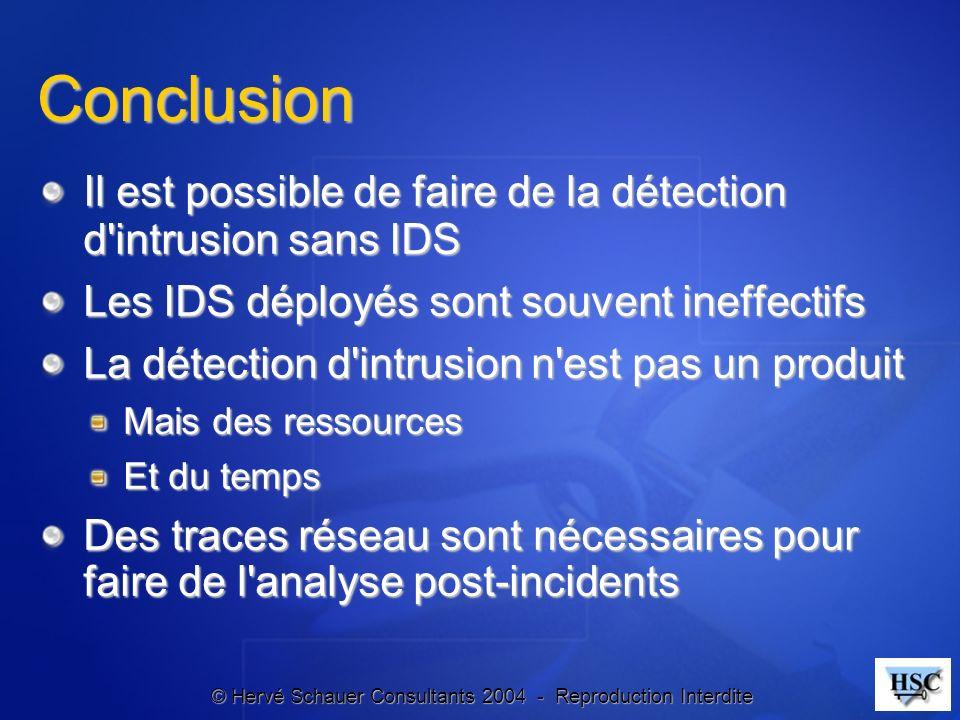 Conclusion Il est possible de faire de la détection d intrusion sans IDS. Les IDS déployés sont souvent ineffectifs.